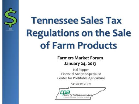 Tennessee Sales Tax Regulations on the Sale of Farm Products A program of the Hal Pepper Financial Analysis Specialist Center for Profitable Agriculture.