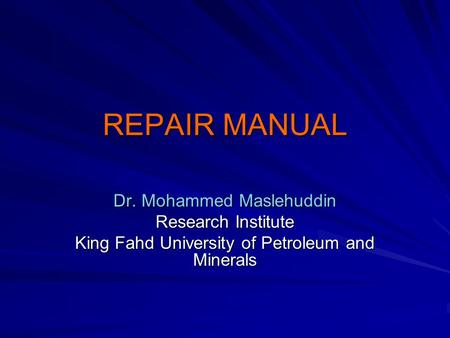 REPAIR MANUAL Dr. Mohammed Maslehuddin Research Institute King Fahd University of Petroleum and Minerals.