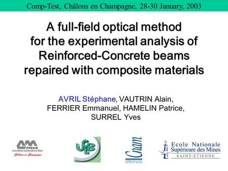 1/22 A full-field optical method for the experimental analysis of Reinforced-Concrete beams repaired with composites. AVRIL Stéphane, VAUTRIN Alain, FERRIER.