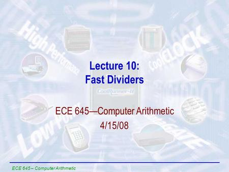 ECE 645 – Computer Arithmetic Lecture 10: Fast Dividers ECE 645—Computer Arithmetic 4/15/08.