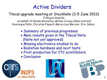 Active Dividers Tilecal upgrade meeting at Stockholm (3-5 June 2013) François Vazeille on behalf of Roméo Bonnefoy, Michel Crouau (Now retired) Dominique.