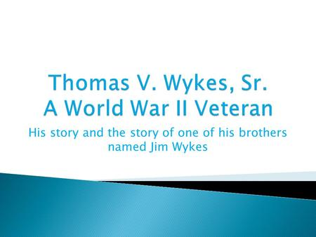 His story and the story of one of his brothers named Jim Wykes.