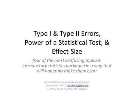 Type I & Type II Errors, Power of a Statistical Test, & Effect Size four of the most confusing topics in introductory statistics packaged in a way that.