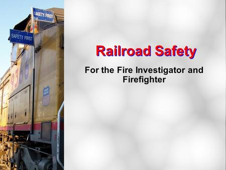 Railroad Safety For the Fire Investigator and Firefighter.