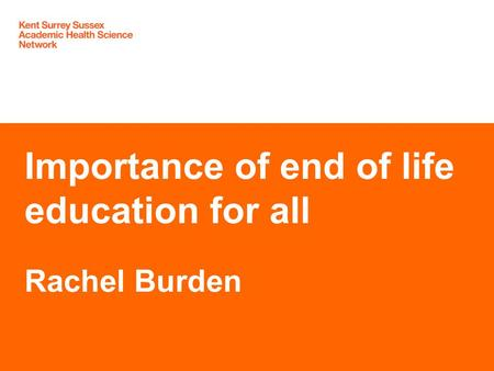 Importance of end of life education for all Rachel Burden.
