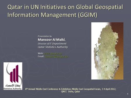 1 Qatar in UN Initiatives on Global Geospatial Information Management (GGIM) Presentation by Mansoor Al Malki, Director of IT Department Qatar Statistics.
