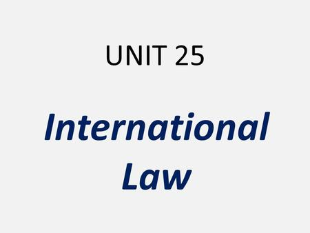 UNIT 25 International Law.