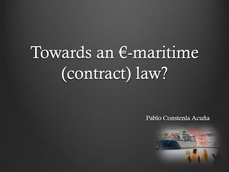 Towards an €-maritime (contract) law? Pablo Constenla Acuña.