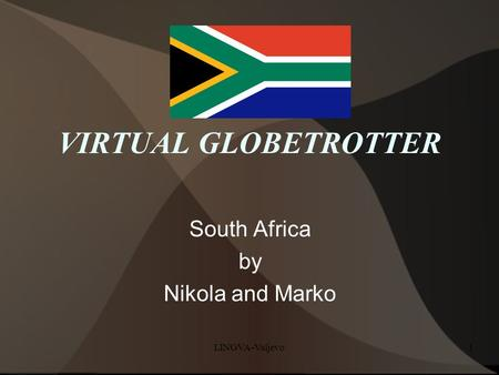 LINGVA-Valjevo1 VIRTUAL GLOBETROTTER South Africa by Nikola and Marko.