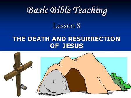 Lesson 8 THE DEATH AND RESURRECTION OF JESUS
