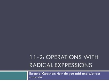 11-2: Operations with Radical Expressions