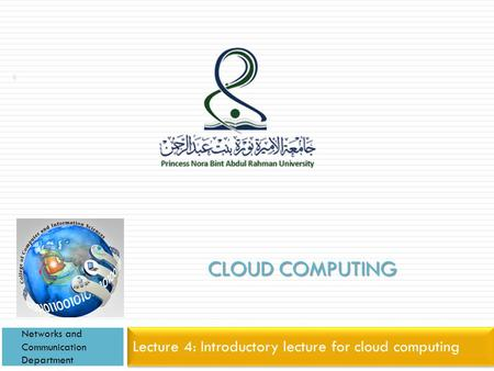 <strong>CLOUD</strong> <strong>COMPUTING</strong> Lecture 4: Introductory lecture for <strong>cloud</strong> <strong>computing</strong> Networks and Communication Department 1.