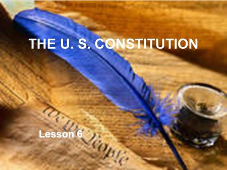 THE U. S. CONSTITUTION Lesson 6.