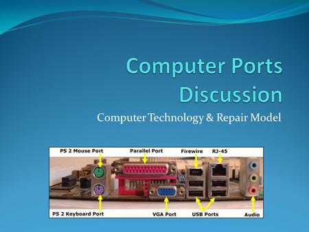 Computer Technology & Repair Model. 2 types of ports: Serial and Parallel Both are bi-directional Serial ports send information one bit at a time down.