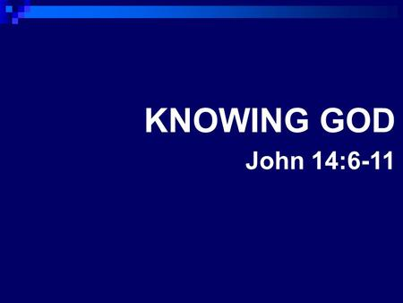 "KNOWING GOD John 14:6-11. KNOWING GOD 1. What does it mean to know God? 2. Two Greek words translated Know  a. oikeios literally ""belonging to a house."