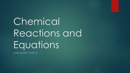 Chemical Reactions and Equations CHEMISTRY PART 3.