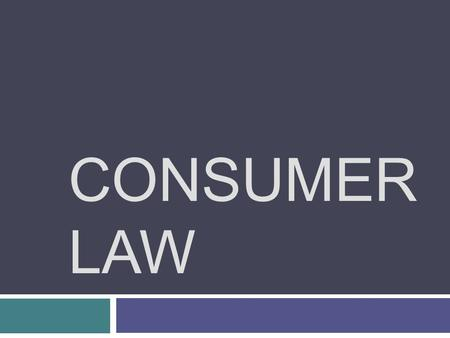 CONSUMER LAW. Previously…  Elements of a Contract  The Need for Contracts  Breaching a Contract  Negotiating an Agreement  Writing a Contract.