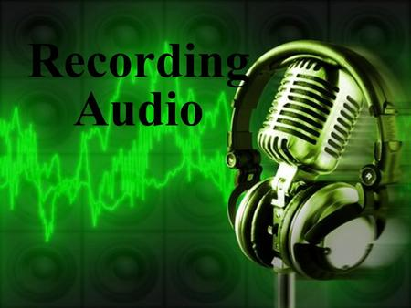 Recording Audio. Audio Problems Microphones pick up every sound within their range! A noisy background can degrade sound quality. To have good audio,