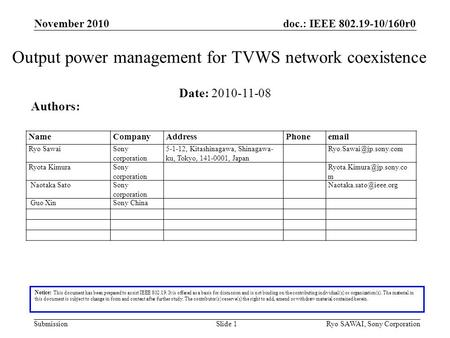 Doc.: IEEE 802.19-10/160r0 SubmissionSlide 1 Output power management for TVWS network coexistence Notice: This document has been prepared to assist IEEE.