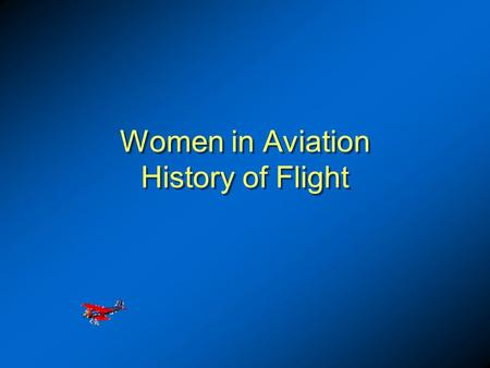 Women in Aviation History of Flight. 1903 First Powered Flight 1903 First Powered Flight First Flights.