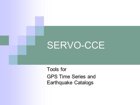 SERVO-CCE Tools for GPS Time Series and Earthquake Catalogs.