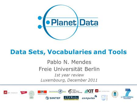 Data Sets, Vocabularies and Tools Pablo N. Mendes Freie Universität Berlin 1st year review Luxembourg, December 2011 11/02/11.