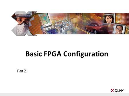 FPGA and ASIC Technology Comparison - 1 © 2009 Xilinx, Inc. All Rights Reserved Basic FPGA Configuration Part 2.