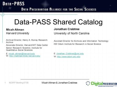 Data-PASS Shared Catalog Micah Altman & Jonathan Crabtree 1 Micah Altman Harvard University Archival Director, Henry A. Murray Research Archive Associate.