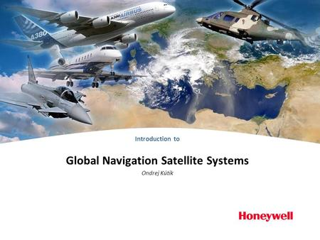 Introduction to Global Navigation Satellite Systems Ondrej Kútik.
