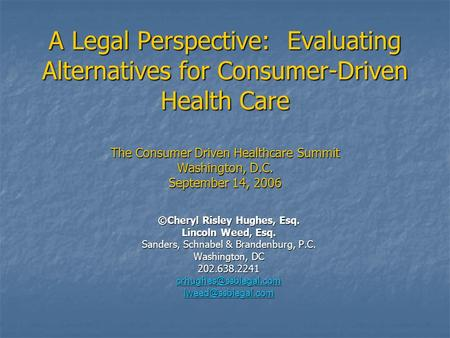 A Legal Perspective: Evaluating Alternatives for Consumer-Driven Health Care The Consumer Driven Healthcare Summit Washington, D.C. September 14, 2006.
