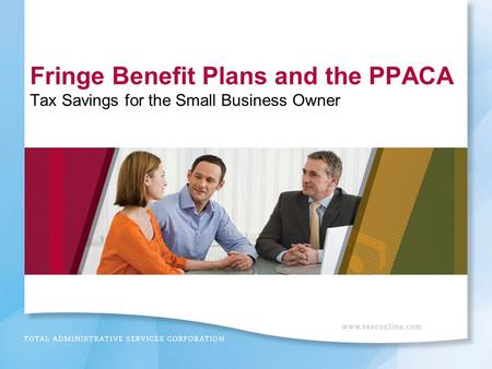 Fringe Benefit Plans and the PPACA Tax Savings for the Small Business Owner.