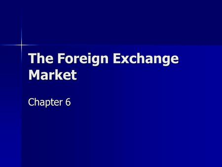 The Foreign Exchange Market Chapter 6. 2 The Foreign Exchange Markets I.INTRODUCTION A.The Market: the anyplace where money denominated in one currency.