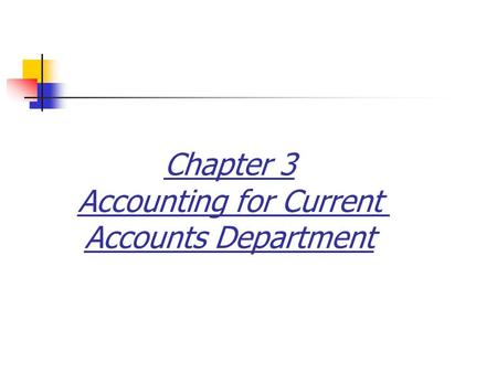 Chapter 3 Accounting for Current Accounts Department