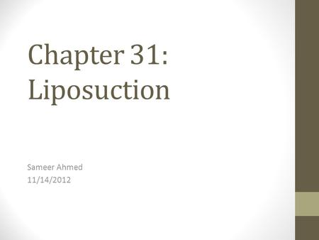 Chapter 31: Liposuction Sameer Ahmed 11/14/2012. Background Adipocyte physiology Hyperplasia occurs after a critical mass has been reached Liposuction.