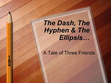 The Dash, The Hyphen & The Ellipsis… A Tale of Three Friends.