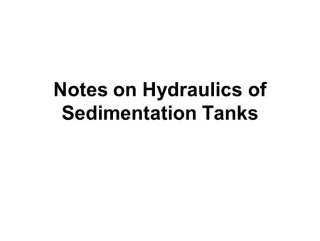 Notes on Hydraulics of Sedimentation Tanks. A Step by Step Procedure.