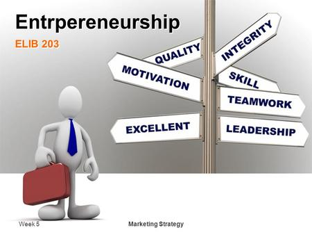 Week 5 Marketing Strategy Entrpereneurship ELIB 203.