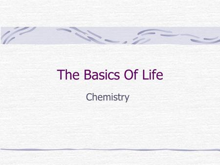 The Basics Of Life Chemistry. Matter, Energy, and Life All life forms are composed of matter and use energy to carry out processes. Matter is anything.