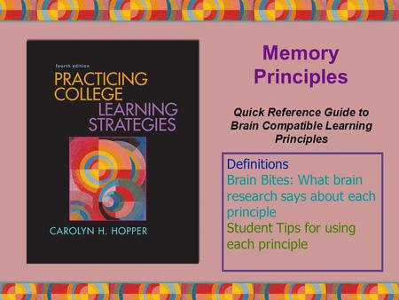 Memory Principles Quick Reference Guide to Brain Compatible Learning Principles Definitions Brain Bites: What brain research says about each principle.