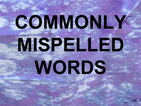 COMMONLY MISPELLED WORDS. A acceptable –Several words made the list because of the suffix pronounced -êbl but sometimes spelled -ible, sometimes -able.