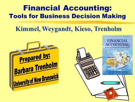 1 Financial Accounting: Tools for Business Decision Making Kimmel, Weygandt, Kieso, Trenholm KIMMEL.
