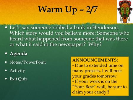 Warm Up – 2/7 Let's say someone robbed a bank in Henderson. Which story would you believe more: Someone who heard what happened from someone that was there.