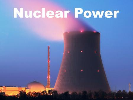 Nuclear Power What is nuclear energy? Power plants use heat to produce electricity. Nuclear energy produces electricity from heat through a process called.