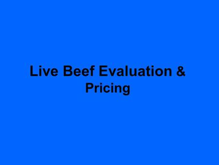 Live Beef Evaluation & Pricing. History 1916 Standards for U.S. grades developed 1924 Market classes and grades of dressed beef developed 1927 Voluntary.