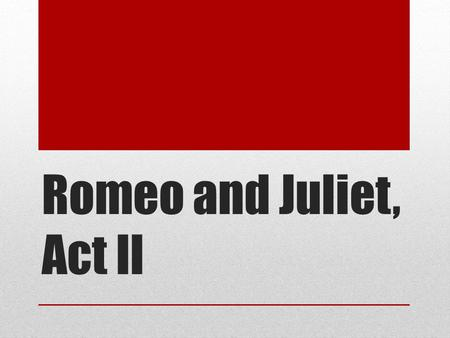 "Romeo and Juliet, Act II. Act II: Getting over a broken heart is hard to do? NOT! What does it suggest about Romeo's ""love"" for Rosaline that he quickly."