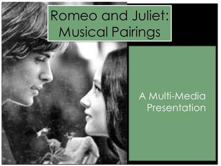 And Soft Cell Romeo and Juliet: Musical Pairings A Multi-Media Presentation.