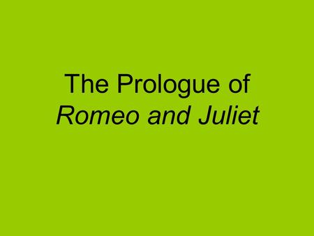 The Prologue of Romeo and Juliet. Act 1, Prologue What words do you see that are associated with love? What words do you see that are associated with.