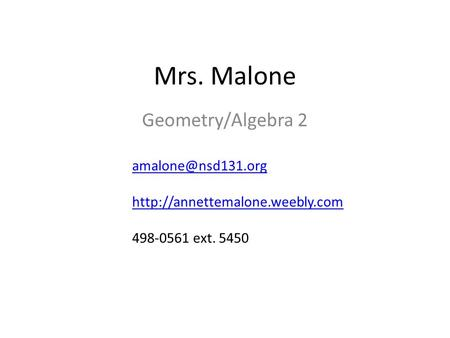 Mrs. Malone Geometry/Algebra 2  498-0561 ext. 5450.