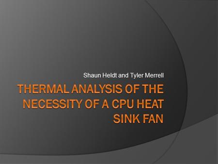 Shaun Heldt and Tyler Merrell. Background  Most common type of cooling method  Keeps CPU at a safe operating temperature  Has fan to improve overall.