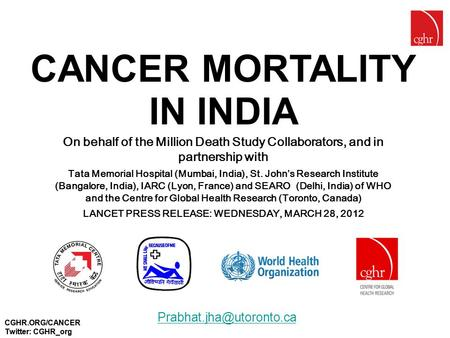 CGHR.ORG/CANCER Twitter: CGHR_org CANCER MORTALITY IN INDIA On behalf of the Million Death Study Collaborators, and in partnership with Tata Memorial Hospital.